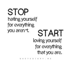 Stop hating and start loving yourself