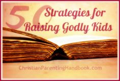 One of the key words for effective parenting is strategy.