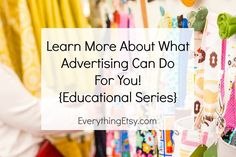 Learn More About What Advertising Can Do {Educational Series} - EverythingEtsy.com #etsy