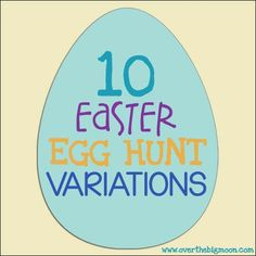 10 different twists on traditional Easter egg hunts. There are some super fun ideas here especially as kids get older!