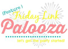 Feature Friday Link Palooza - www.blissfulanddomestic.com - Blissfulanddomestic.com