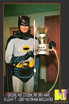 The Bat Bong.  Haha lmao