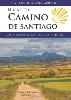 A Village to Village Guide to Hiking the Camino de Santiago, Camino Francés: St. Jean - Santiago - Finisterre: Anna Dintaman, David Landis: 9780984353347: Amazon.com: Books
