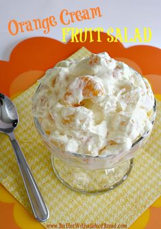 Orange Cream Fruit Salad  ----  instant pudding mix, milk, orange juice concentrate, canned pineapple and mandarin oranges, bananas, and Cool Whip.