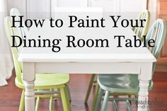 how to paint your dining room table -- @Diane Colbert , I want to do something like this to our ugly dining room table so it looks nice in new house -- maybe you can help me?!!  pretty please!!! :-)
