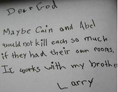 Cain and Abel dear god, peace quotes, mouth, funni, thought, children, letters, kids writing, funny kids