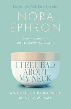 I Feel Bad About My Neck, by Nora Ephron | 32 Books Guaranteed To Make You Laugh Out Loud