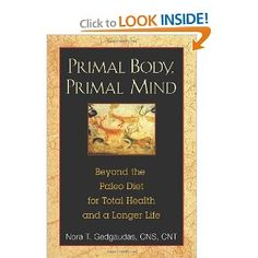 Primal Body Primal Mind by the genius Nora Gedgaudas