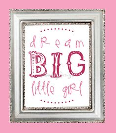 Dream Big Little Girl quote  pink 8x10 INSTANT by SaturdayDesigns, $3.00