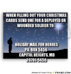 Wounded Soldiers... by sending to THIS address, your cards WILL be sent to to deployed or wounded soldiers.  http://www.snopes.com/politics/christmas/soldiercards.asp#3SkAGKStkeRb3UFB.03
