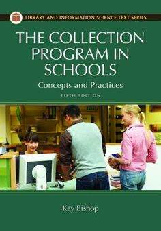 The collection program in schools : concepts and practices, 5th ed. / Kay Bishop.  / Santa Barbara, California : Libraries Unlimited, 2012.  This practical text provides all the information and direction beginning school librarians need to develop and manage multi-format collections.