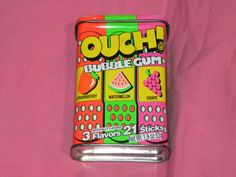 Ouch bubble gum.