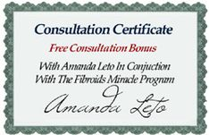 "Amanda Leto offers a free personal consultation bonus with the purchase of her ""Fibroids Miracle"" program.  Click here now to find out more about it. - http://get-rid-of.biz/Get_Rid_Of_Fibroids_Naturally.html"