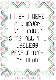 Might have to get this pattern.  Subversive Cross-Stitch: If I Were A Unicorn...