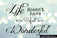 Life Doesn't Have to be Perfect to be Wonderful!  Dear Mothers...When Organization Seems Impossible