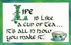 Life is like a cup of tea:)