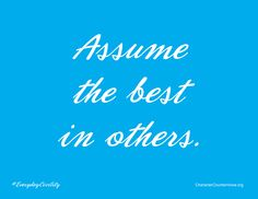Assume the best in others. #character #civility