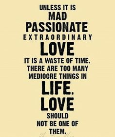 There are too many mediocre things in life...