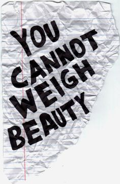 You cannot weigh beauty!