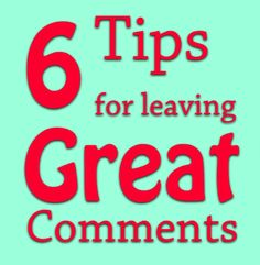 6 Tips for Leaving Great Comments