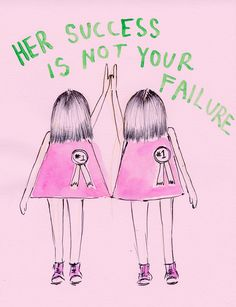 Her success is not your failure.
