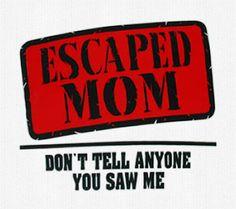 Escaped Mom - bumper sticker!