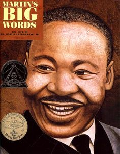 Rappaport, D. (2001). Martin's big words: The life of Martin Luther King, Jr. New York, NY: Jump at the Sun, Hyperion Books for Children.   See: J B King, and DVD J 323 M.