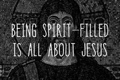 Being Spirit-Filled Is All About Jesus