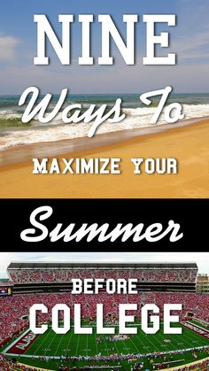 9 Ways To Maximize Your Summer Before College < I like #5, #6, & #9 the best!
