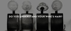Do You Understand Your Wife's Hair?