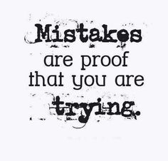 Mistakes are proof that you are trying | fearless | words of wisdom