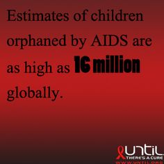 Globally 16 million children have been #orphaned by #HIV #AIDS. #RaiseAwareness #UntilTheresACure www.until.org