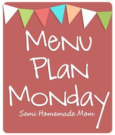 Semi Homemade Mom: Menu Plan Monday
