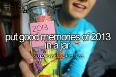 If you haven't heard of this neat idea already, start 2013 off with an empty jar and fill it with notes of good things that happen. On New Years Eve, open it and see what awesome stuff happened that year. (: