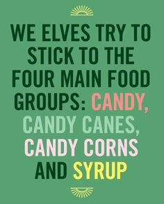 who knows what movie this is from? holiday, food groups, season, candi, candy canes, movie quotes, elves, buddy the elf, christma
