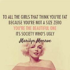 This is true for everyone no matter your size!!!!!! I'm not beautiful just because society says so   Or because of what size i wear! I am beautiful because I say so!! Screw society !!!!