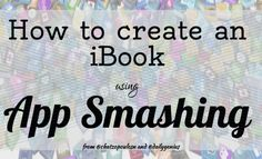 How to use App Smashing on the iPad to create an iBook - Daily Genius