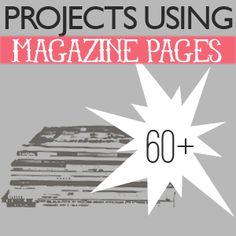 60+ Craft Ideas from old magazines