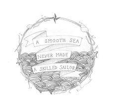 A #smooth #sea never made a #skilled #sailor. #Quote