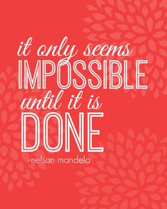 It only seems impossible until it is done. {Nelson Mandela} Might as well try the impossible! | Feel Great in 8 #inspiration #quote #truth