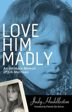 Love Him Madly: An Intimate Memoir of Jim Morrison by Judy Huddleston, http://www.amazon.com/dp/1613747500/ref=cm_sw_r_pi_dp_77Xarb0YN2TNK----new book coming out June 2013!!!!
