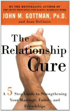 The Relationship Cure: A 5 Step Guide to Strengthening Your Marriage, Family, and Friendships $7.00