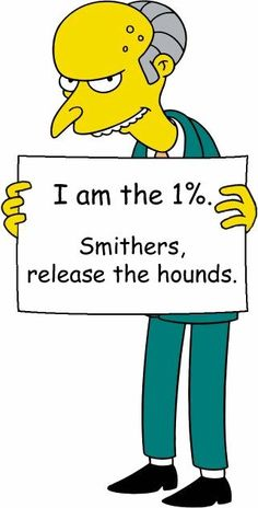 I imagine most of the 1% folks to be like Mr. Burns.