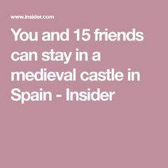 You and 15 friends can stay in a medieval castle in Spain - Insider