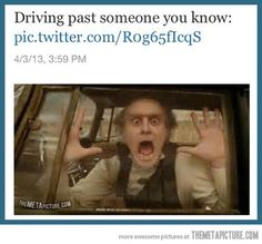 Driving past someone you know…