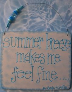 Summer breeze makes me feel fine...