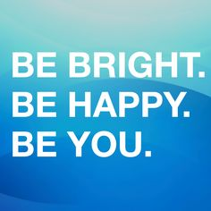 Be Bright. Be Happy.