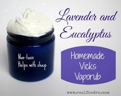 1/2 cup shea butter... 1/2 cup coconut oil... 1/2 tsp vitamin E (to keep the oils from going rancid)... 50 drops eucalyptus essential oil... 20 drops lavender essential oil... Melt/whip   Read more: http://www.realfoodrn.com/non-toxic-homemade-vicks-vaporub/#ixzz2pipnLBBr