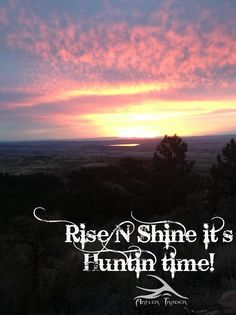 Rise n shine its hunting time   hunting   hunting quotes   photography   sunrise   antler trader  Www.antlertrader.com