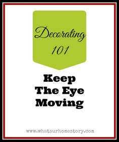 How to keep the eye moving in decorating, to keep the eye travelling in decorating www.whatsurhomestory.com